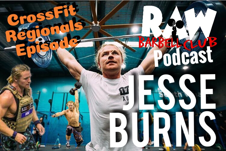Jesse Burns 2x Crossfit Pacific Regionals Competitor - Raw barbell club podcast